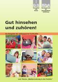 """Titelseite der Broschüre: Gut zusehen und hinhören! für pädagogische Fachkräfte zum Thema """"Mediennutzung in der Familie"""""""