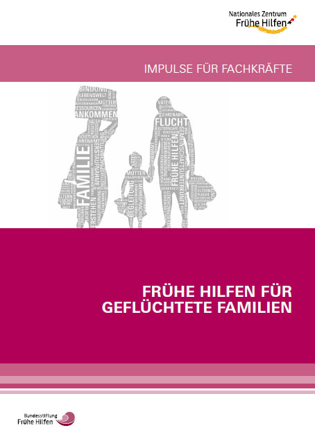 Frühe Hilfen für geflüchtete Familien. Impulse für Fachkräfte