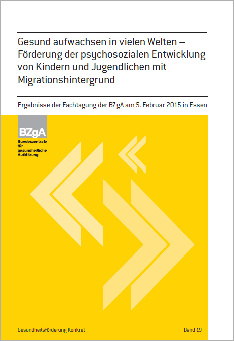 Titelseite des Fachfeftes: Band 19: Gesund aufwachsen in vielen Welten - Förderung der psychosozialen Entwicklung von Kindern und Jugendlichen mit Migrationshintergrund