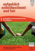 """Titelseite des Unterrichtsmaterials """"aufgeklärt, selbstbestimmt und fair - Heft 1: Sexualität und Sexualerziehung - Grundlagen"""""""