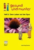 Titelblatt gesund und munter - Heft 5: Dem Leben auf der Spur