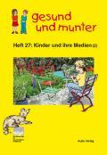 Titelseite des Unterrichtsmaterials: gesund und munter - Heft 27: Kinder und ihre Medien (2)