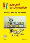 Titelseite der Lehrerhandreichung: gesund und munter - Heft 25: Kinder und ihre Medien