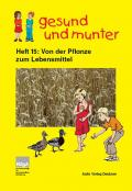 Titelseite der Lehrerhandreichung: gesund und munter - Heft 15: Von der Pflanze zum Lebensmittel